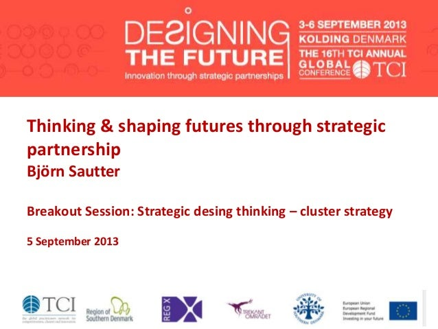 Thinking & shaping futures through strategic partnership Björn Sautter Breakout Session: Strategic desing thinking – clust...