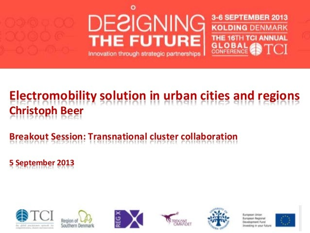 Electromobility solution in urban cities and regions Christoph Beer Breakout Session: Transnational cluster collaboration ...