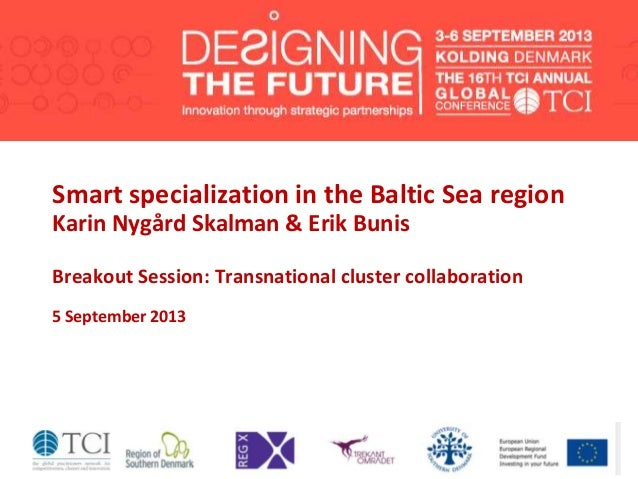 Smart specialization in the Baltic Sea region Karin Nygård Skalman & Erik Bunis Breakout Session: Transnational cluster co...