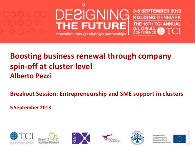 Boosting business renewal through company spin-off at cluster level Alberto Pezzi Breakout Session: Entrepreneurship and S...