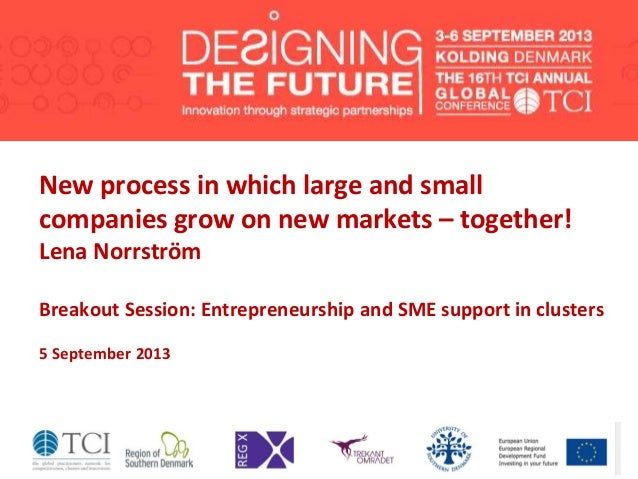 New process in which large and small companies grow on new markets – together! Lena Norrström Breakout Session: Entreprene...