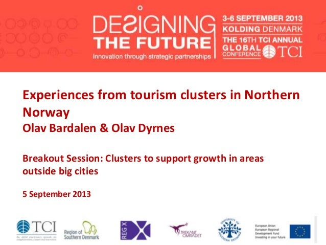 Experiences from tourism clusters in Northern Norway Olav Bardalen & Olav Dyrnes Breakout Session: Clusters to support gro...