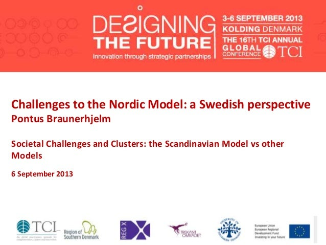 Challenges to the Nordic Model: a Swedish perspective Pontus Braunerhjelm Societal Challenges and Clusters: the Scandinavi...
