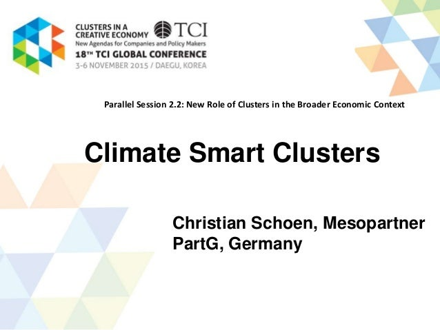 Climate Smart Clusters Christian Schoen, Mesopartner PartG, Germany Parallel Session 2.2: New Role of Clusters in the Broa...