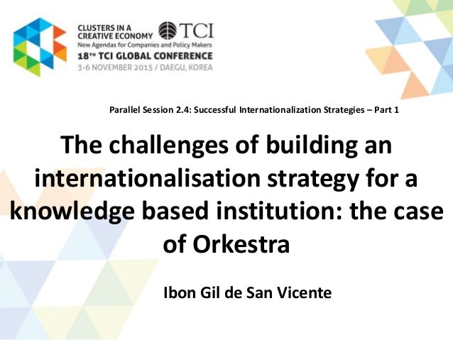 The challenges of building an internationalisation strategy for a knowledge based institution: the case of Orkestra Ibon G...