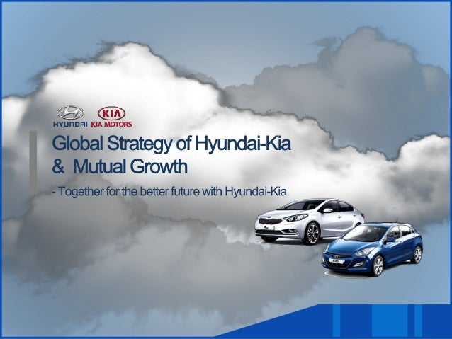 globalization strategy of hyundai The hyundai global commercial vehicle service conference could yield  how  they can mold the long-term service strategy for hyundai.