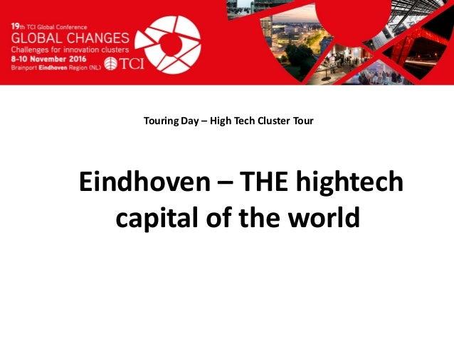 Titel presentatie [Naam, organisatienaam] Touring Day – High Tech Cluster Tour Eindhoven – THE hightech capital of the wor...