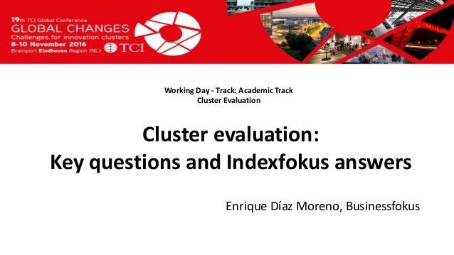 Titel presentatie [Naam, organisatienaam] Working Day - Track: Academic Track Cluster Evaluation Enrique Díaz Moreno, Busi...