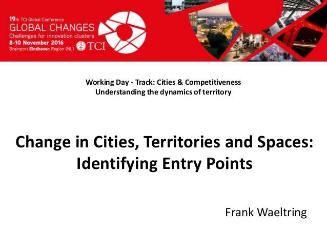 Titel presentatie [Naam, organisatienaam] Working Day - Track: Cities & Competitiveness Understanding the dynamics of terr...