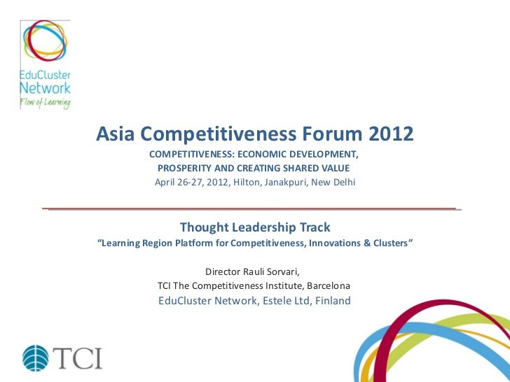 Asia Competitiveness Forum 2012           COMPETITIVENESS: ECONOMIC DEVELOPMENT,             PROSPERITY AND CREATING SHARE...