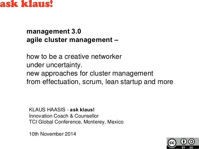 management 3.0  agile cluster management –  how to be a creative networker  under uncertainty.  new approaches for cluster...