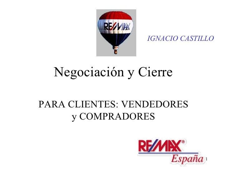 1 Negociación y Cierre PARA CLIENTES: VENDEDORES y COMPRADORES IGNACIO CASTILLO