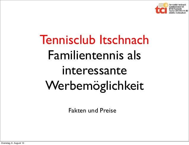 Tennisclub Itschnach Familientennis als interessante Werbemöglichkeit Fakten und Preise Dienstag, 6. August 13