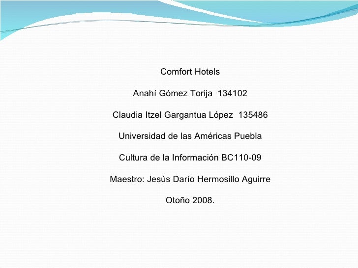 Comfort Hotels Anahí Gómez Torija  134102 Claudia Itzel Gargantua López  135486 Universidad de las Américas Puebla Cultura...