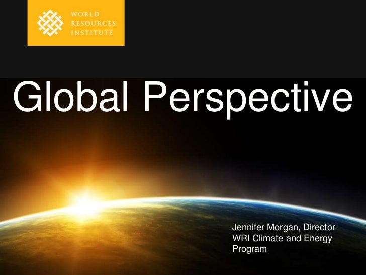 Global Perspective           Jennifer Morgan, Director           WRI Climate and Energy           Program
