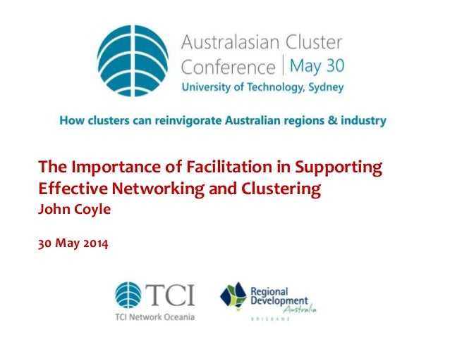 The Importance of Facilitation in Supporting Effective Networking and Clustering John Coyle 30 May 2014