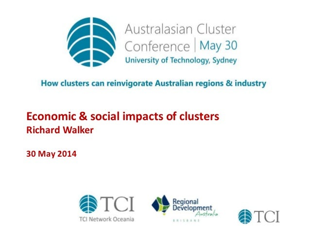 Economic & social impacts of clusters Richard Walker 30 May 2014