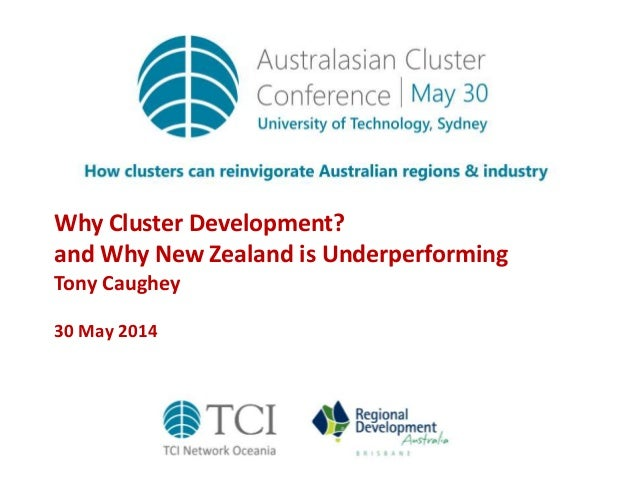 Why Cluster Development? and Why New Zealand is Underperforming Tony Caughey 30 May 2014