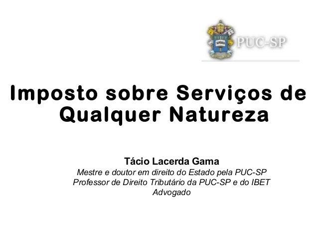 Tácio Lacerda Gama Mestre e doutor em direito do Estado pela PUC-SP Professor de Direito Tributário da PUC-SP e do IBET Ad...