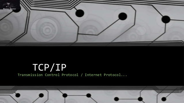 tcip and ip protocols Transmission control protocol (also known as tcp) is a core protocol of the internet protocol suite it operates at a higher level than its compatriot, internet protocol (also known as ip) the two main concerns of tcp are the two end systems –a web browser and a web server, for example.