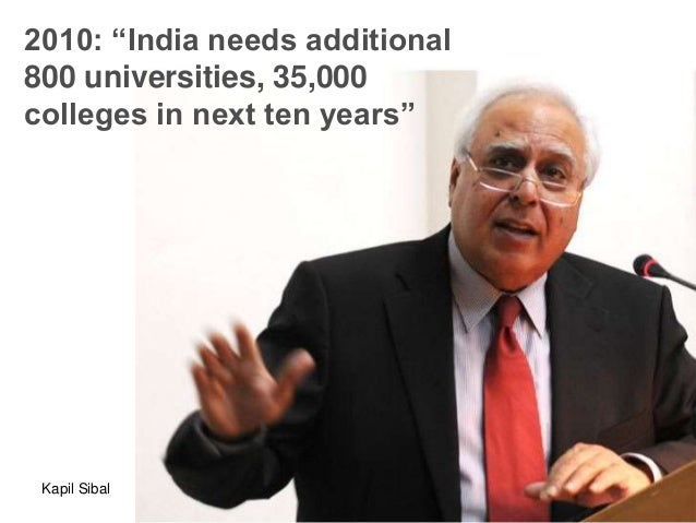 "2010: ""India needs additional800 universities, 35,000colleges in next ten years"" Kapil Sibal"