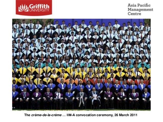 Today's date … 13 March 2017   The crème-de-la-crème … IIM-A convocation ceremony, 26 March 2011