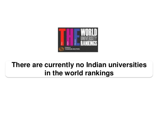There are currently no Indian universities          in the world rankings
