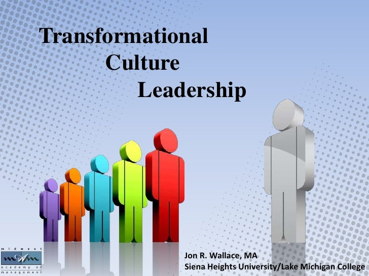 Transformational      Culture         Leadership             Jon R. Wallace, MA             Siena Heights University/Lake ...