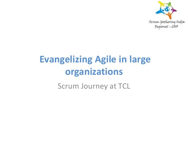 Evangelizing Agile in large organizations Scrum Journey at TCL