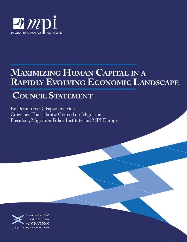 Maximizing Human Capital in a Rapidly Evolving Economic Landscape Council Statement By Demetrios G. Papademetriou Convener...