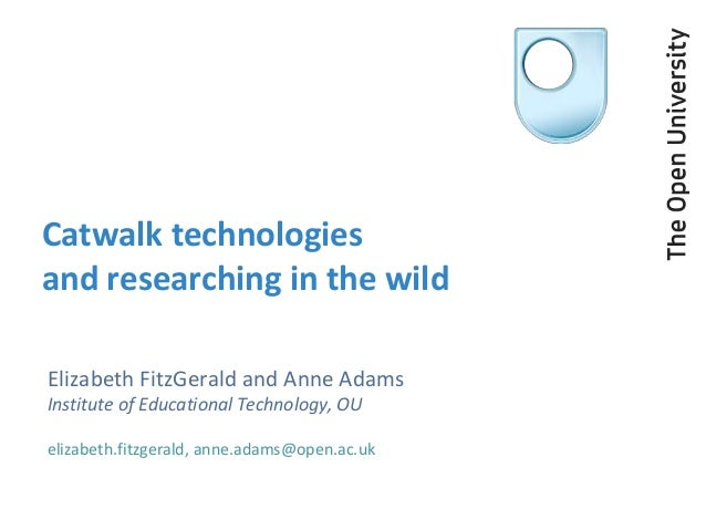 Catwalk technologiesand researching in the wildElizabeth FitzGerald and Anne AdamsInstitute of Educational Technology, OUe...