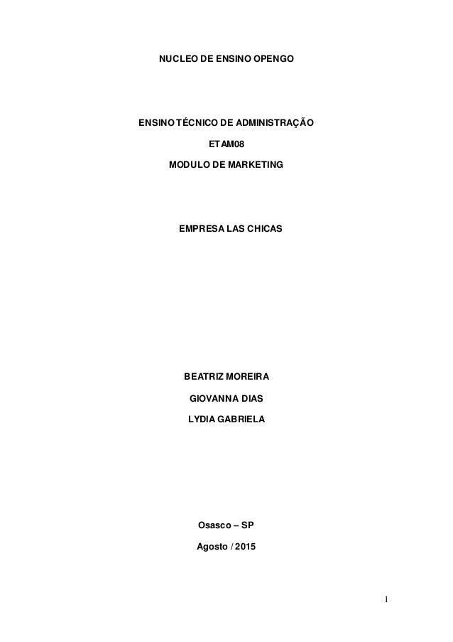 1 NUCLEO DE ENSINO OPENGO ENSINO TÉCNICO DE ADMINISTRAÇÃO ETAM08 MODULO DE MARKETING EMPRESA LAS CHICAS BEATRIZ MOREIRA GI...