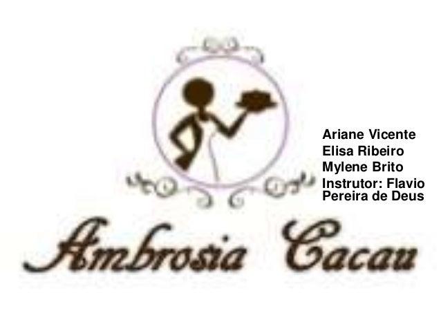 Ariane Vicente Elisa Ribeiro Mylene Brito Instrutor: Flavio Pereira de Deus