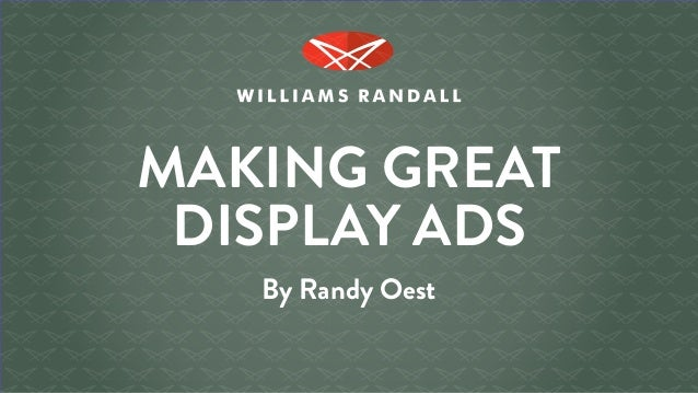 MAKING GREAT DISPLAY ADS By Randy Oest