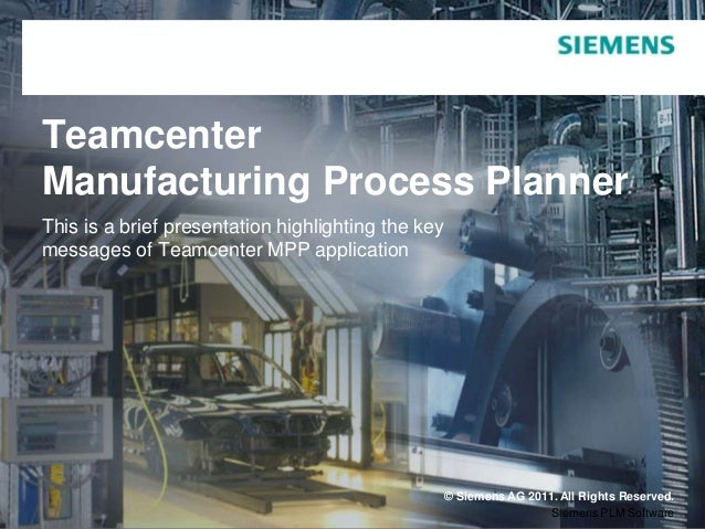 TeamcenterManufacturing Process PlannerThis is a brief presentation highlighting the keymessages of Teamcenter MPP applica...