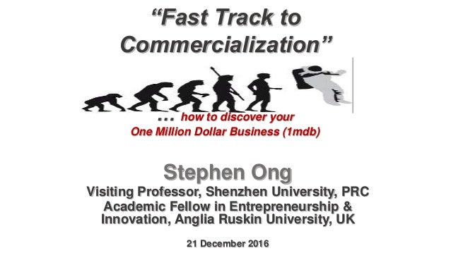"""Fast Track to Commercialization"" … how to discover your One Million Dollar Business (1mdb) Stephen Ong Visiting Professor..."