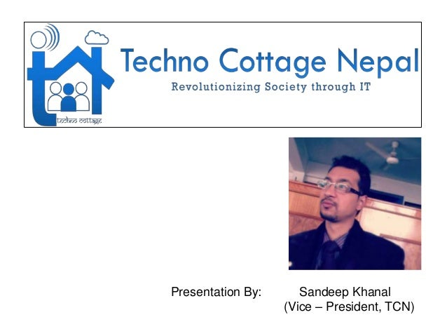 Case Study  Presentation By:  Sandeep Khanal (Vice – President, TCN)