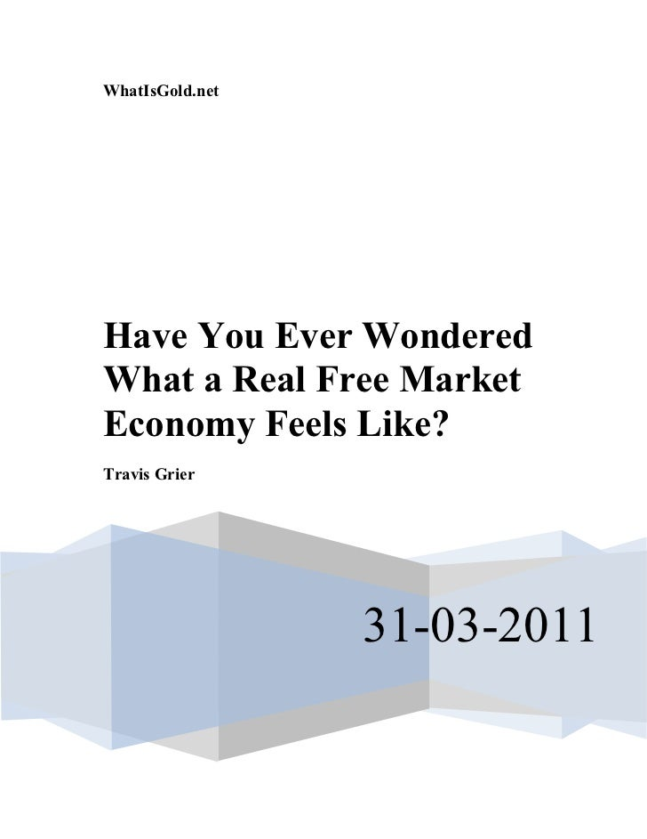WhatIsGold.netHave You Ever WonderedWhat a Real Free MarketEconomy Feels Like?Travis Grier                 31-03-2011