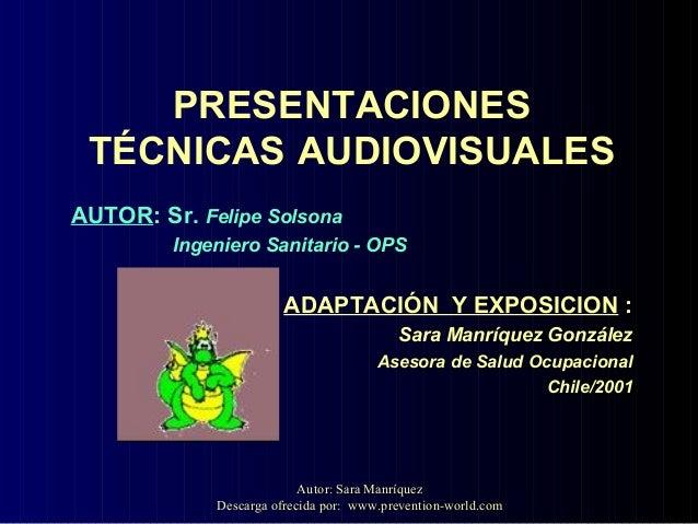 PRESENTACIONESTÉCNICAS AUDIOVISUALESAUTOR: Sr. Felipe SolsonaIngeniero Sanitario - OPSADAPTACIÓN Y EXPOSICION :Sara Manríq...