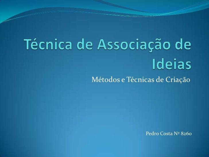 Técnica de Associação de Ideias<br />Métodos e Técnicas de Criação<br />Pedro Costa Nº 8260<br />