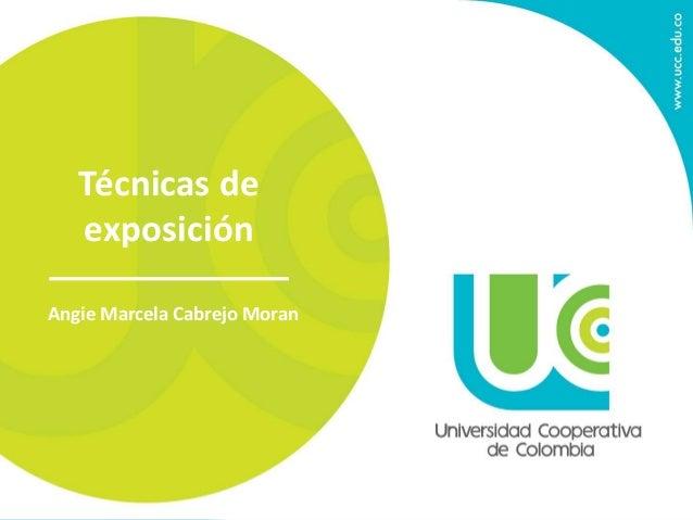Técnicas de  exposición  Angie Marcela Cabrejo Moran