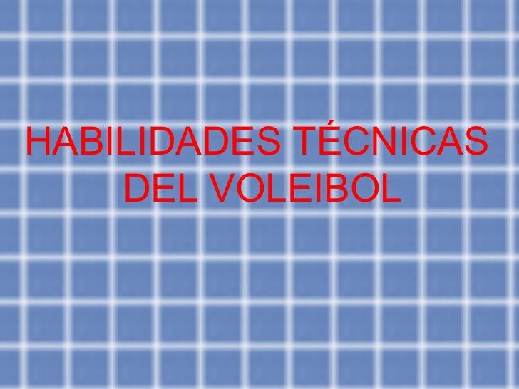 HABILIDADES TÉCNICAS DEL VOLEIBOL