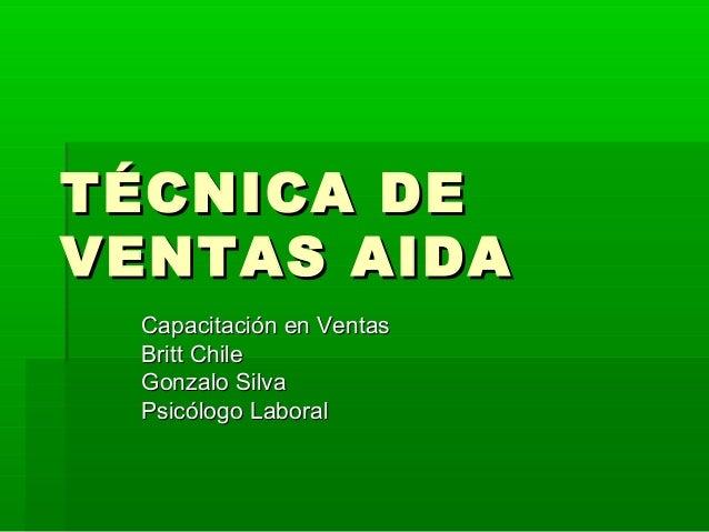 TÉCNICA DETÉCNICA DE VENTAS AIDAVENTAS AIDA Capacitación en VentasCapacitación en Ventas Britt ChileBritt Chile Gonzalo Si...