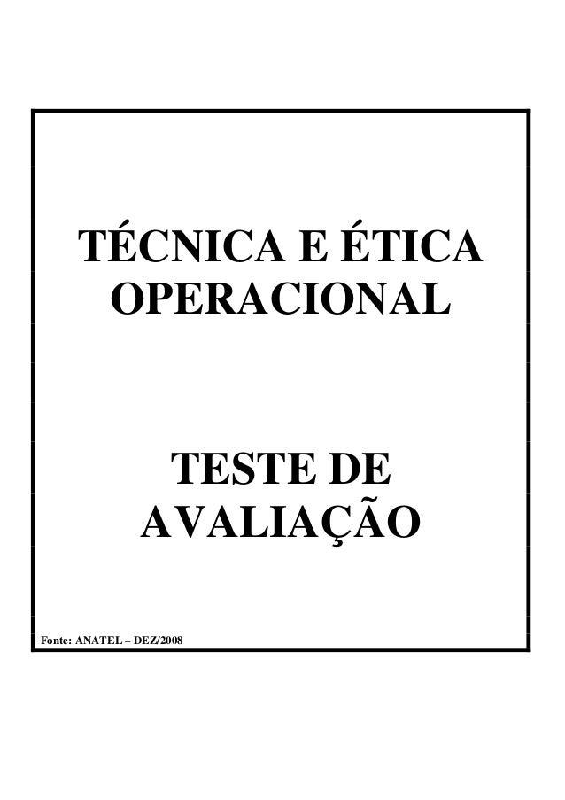 TÉCNICA E ÉTICAOPERACIONALTESTE DEAVALIAÇÃOFonte: ANATEL – DEZ/2008