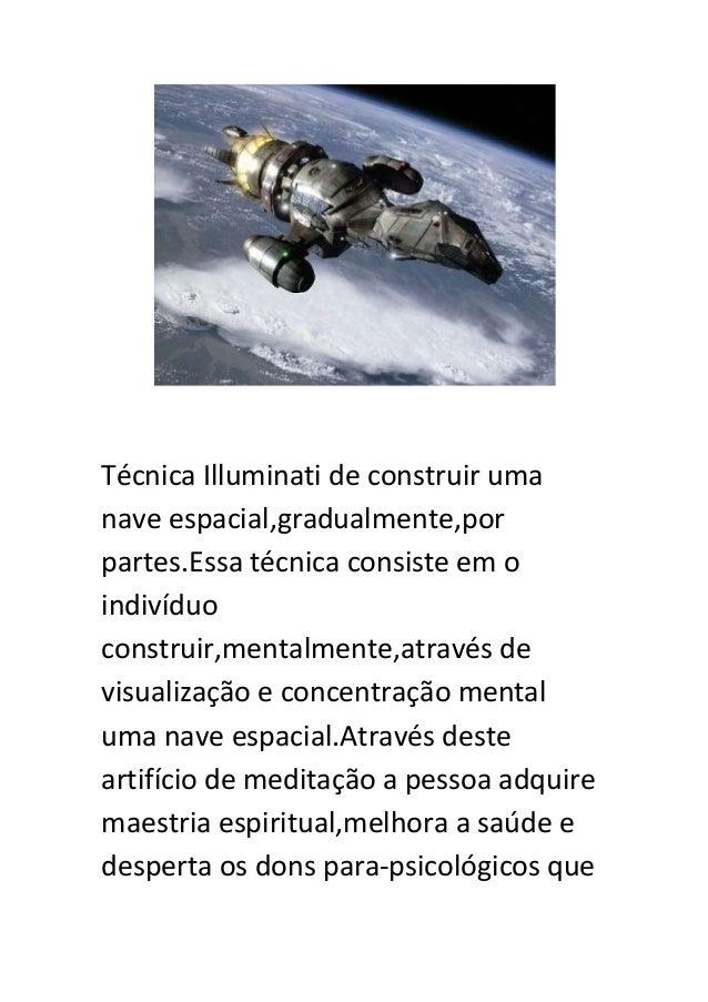 Técnica Illuminati de construir uma nave espacial,gradualmente,por partes.Essa técnica consiste em o indivíduo construir,m...