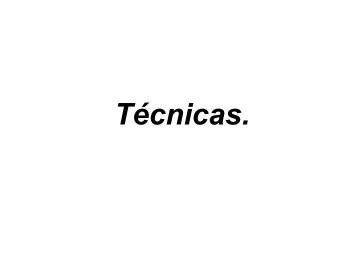 Técnicas.