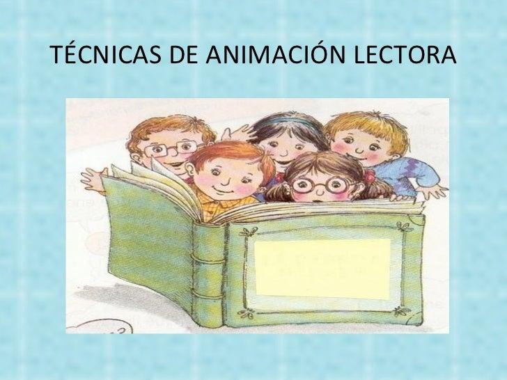 TÉCNICAS DE ANIMACIÓN LECTORA