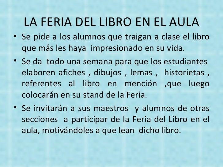 LA FERIA DEL LIBRO EN EL AULA <ul><li>Se pide a los alumnos que traigan a clase el libro que más les haya  impresionado en...