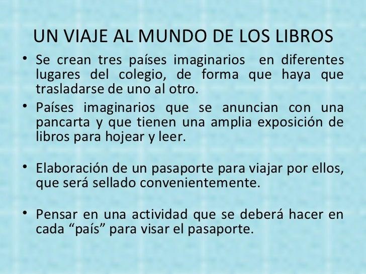 UN VIAJE AL MUNDO DE LOS LIBROS <ul><li>Se crean tres países imaginarios  en diferentes lugares del colegio, de forma que ...