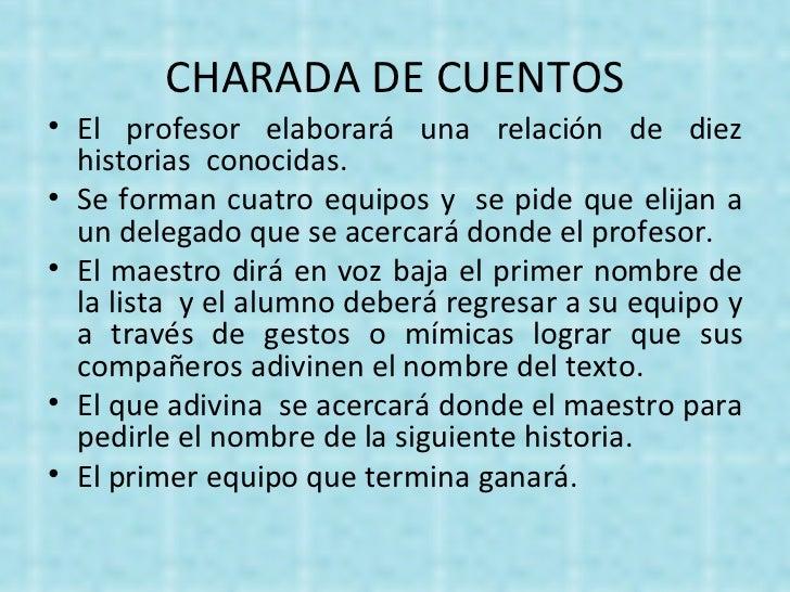 CHARADA DE CUENTOS <ul><li>El profesor elaborará una relación de diez historias  conocidas. </li></ul><ul><li>Se forman cu...